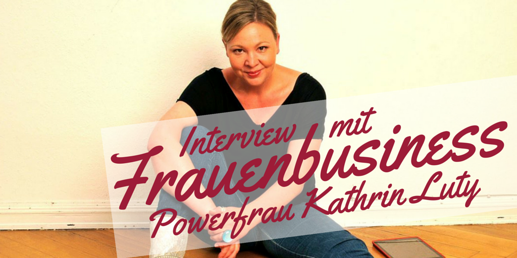 Frauenbusiness Kathrin Luty