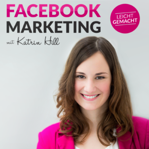 Podcast Facebook Marketing leicht gemacht mit Katrin Hill